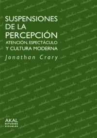 SUSPENSIONES DE LA PERCEPCIÓN ATENCIÓN, ESPECTÁCULO Y CULTURA MODERNA