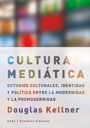 LA CULTURA MEDIÁTICA ESTUDIOS CULTURALES, IDENTIDAD Y POLTICA ENTRE LA MODERNIDAD Y LA POSMODERNIDA