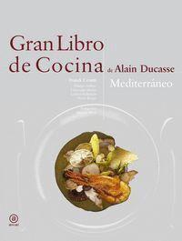 GRAN LIBRO DE COCINA DE ALAIN DUCASSE. MEDITERRÁNEO MEDITERRÁNEO