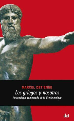 GRIEGOS Y NOSOTROS, LOS ANTROPOLOGIA COMPARADA DE LA GRECIA ANTIGUA