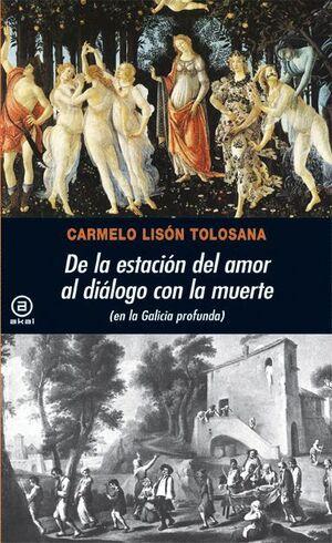 DE LA ESTACION DEL AMOR AL DIALOGO CON LA MUERTE EN LA GALICIA PROFUNDA