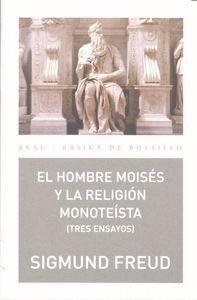 EL HOMBRE MOISÉS Y LA RELIGIÓN MONOTEÍSTA: TRES ENSAYOS