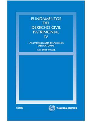 FUNDAMENTOS DEL DERECHO CIVIL PATRIMONIAL. IV - LAS PARTICULARES RELACIONES OBLIGATORIAS