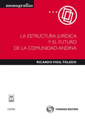 LA ESTRUCTURA JURDICA Y EL FUTURO DE LA COMUNIDAD ANDINA