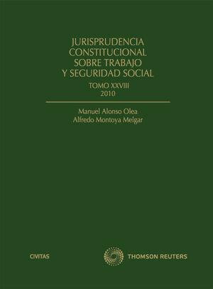JURISPRUDENCIA CONSTITUCIONAL SOBRE TRABAJO Y SEGURIDAD SOCIAL TOMO XXVIII: 2010 ELENCO Y ESTUDIO DE