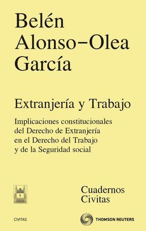 EXTRANJER�A Y TRABAJO - IMPLICACIONES CONSTITUCIONALES DEL DERECHO DE EXTRANJER�A EN EL DERECHO DEL TRABAJO Y DE LA SEGURIDAD SOCIAL