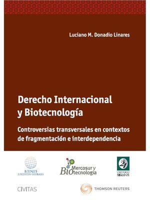 DERECHO INTERNACIONAL Y BIOTECNOLOGÍA. CONTROVERSIAS TRANSVERSALES EN CONTEXTOS DE FRAGMENTACIÓN E INTERDEPENDENCIA.