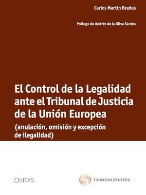 EL CONTROL DE LA LEGALIDAD ANTE EL TRIBUNAL DE JUSTICIA DE LA UNIÓN EUROPEA - (ANULACIÓN, OMISIÓN Y EXCEPCIÓN DE ILEGALIDAD)