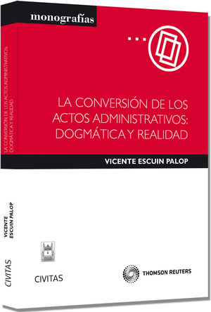 LA CONVERSIÓN DE LOS ACTOS ADMINISTRATIVOS: DOGMÁTICA Y REALIDAD