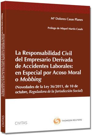 LA RESPONSABILIDAD CIVIL DEL EMPRESARIO DERIVADA DE ACCIDENTES LABORALES: EN ESPECIAL POR ACOSO MORAL O MOBBING (NOVEDADES DE LA LEY 36/2011 DE 10 DE