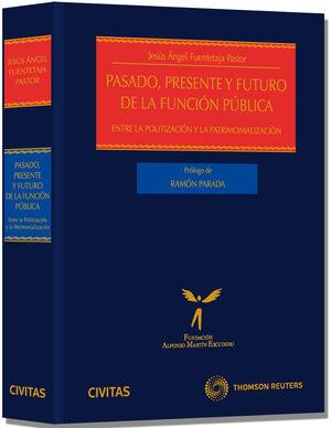 PASADO, PRESENTE Y FUTURO DE LA FUNCIÓN PÚBLICA - ENTRE LA POLITIZACIÓN Y LA PATRIMONIALIZACIÓN
