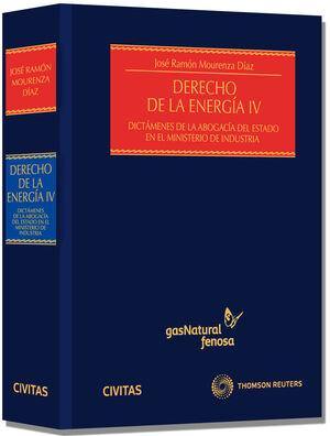 DERECHO DE LA ENERGÍA IV - DICTÁMENES DE LA ABOGACÍA DEL ESTADO EN EL MINISTERIO DE INDUSTRIA 2011-2012