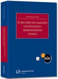 EL RECURSO DE CASACIÓN CONTENCIOSO-ADMINISTRATIVO COMÚN (PAPEL + E-BOOK)
