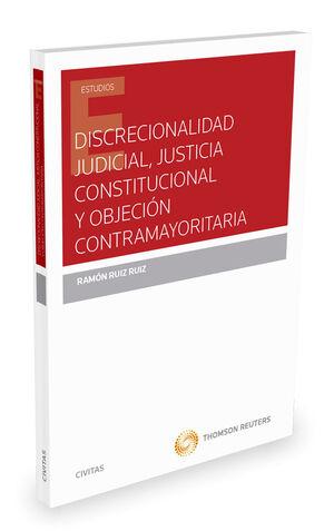 DISCRECIONALIDAD JUDICIAL, JUSTICIA CONSTITUCIONAL Y OBJECIÓN CONTRAMAYORITARIA