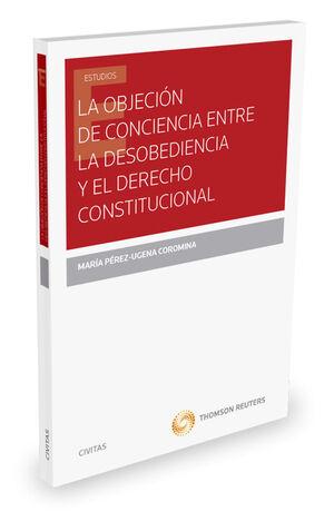 LA OBJECI�N DE CONCIENCIA ENTRE LA DESOBEDIENCIA Y EL DERECHO CONSTITUCIONAL