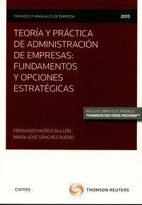 TEORA Y PRÁCTICA DE ADMINISTRACIÓN DE EMPRESAS: FUNDAMENTOS Y OPCIONES ESTRATÉGICAS  (PAPEL + E-BOO