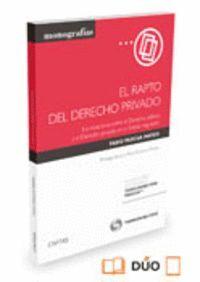EL RAPTO DEL DERECHO PRIVADO (PAPEL + E-BOOK) LAS RELACIONES ENTRE EL DERECHO PÚBLICO Y EL DERECHO P