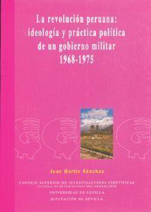 LA REVOLUCIÓN PERUANA: IDEOLOGÍA Y PRÁCTICA POLÍTICA DE UN GOBIERNO MILITAR 1968-1975.