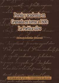 POESIA Y ACADEMIA EN GRANADA EN TORNO A 1600: LA POÉTICA SILVA