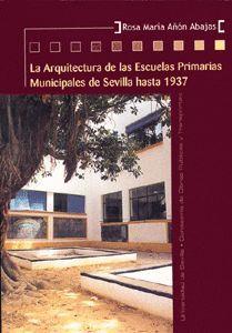 LA ARQUITECTURA DE LAS ESCUELAS PRIMARIAS MUNICIPALES DE SEVILLA HASTA 1937.