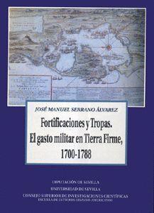 FORTIFICACIONES Y TROPAS. EL GASTO MILITAR EN TIERRA FIRME, 1700-1788.