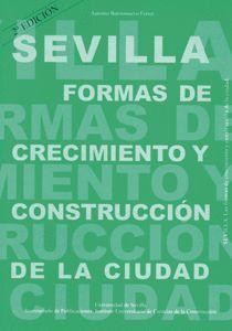 SEVILLA. FORMAS DE CRECIMIENTO Y CONSTRUCCIÓN DE LA CIUDAD