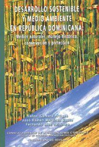 DESARROLLO SOSTENIBLE Y MEDIO AMBIENTE EN REPÚBLICA DOMINICANA. MEDIOS NATURALES, MANEJO HISTÓRICO,