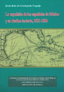 LA EXPULSIÓN DE LOS ESPAÑOLES DE MÉXICO Y SU DESTINO INCIERTO, 1821-1836.
