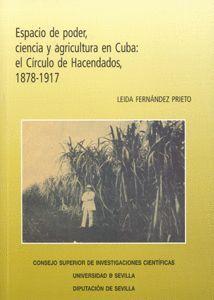 ESPACIO DE PODER, CIENCIA Y AGRICULTURA EN CUBA: EL CÍRCULO DE HACENDADOS, 1878-1917.
