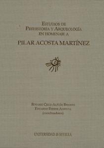 ESTUDIOS DE PREHISTORIA Y ARQUEOLOGÍA EN HOMENAJE A PILAR ACOSTA MARTÍNEZ