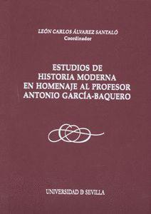 ESTUDIOS DE HISTORIA MODERNA EN HOMENAJE AL PROFESOR ANTONIO GARCÍA-BAQUERO