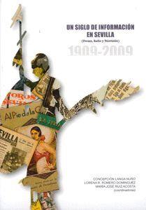 UN SIGLO DE INFORMACIÓN EN SEVILLA (PRENSA, RADIO Y TELEVISIÓN). 1909-2009