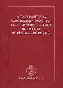 ACTO DE INVESTIDURA COMO DOCTOR HONORIS CAUSA DE LA UNIVERSIDAD DE SEVILLA DEL PROFESOR DR. JOSÉ LUI