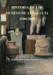 HISTORIA DE LOS MUSEOS DE ANDALUCÍA. 1500-2000