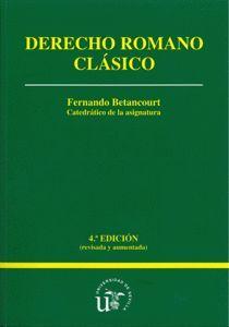DERECHO ROMANO CLÁSICO [4ª EDICIÓN REVISADA Y AUMENTADA]