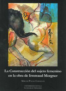 LA CONSTRUCCIÓN DEL SUJETO FEMENINO EN LA OBRA DE IRMTRAUD MORGNER