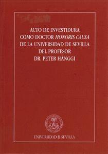 ACTO DE INVESTIDURA COMO DOCTOR HONORIS CAUSA DE LA UNIVERSIDAD DE SEVILLA DEL PROFESOR DR. PETER HÄ
