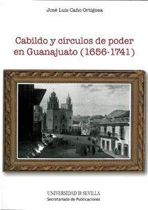 CABILDO Y CÍRCULOS DE PODER EN GUANAJUATO (1656-1741)