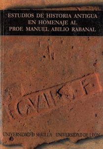 ESTUDIOS DE HISTORIA ANTIGUA EN HOMENAJE AL PROF. MANUEL ABILIO RABANAL