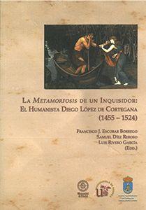 LA METAMORFOSIS DE UN INQUISIDOR: EL HUMANISTA DIEGO LÓPEZ DE CORTEGANA (1455-1524)