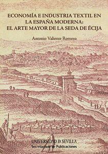 ECONOMÍA E INDUSTRIA TEXTIL EN LA ESPAÑA MODERNA: EL ARTE MAYOR DE LA SEDA DE ÉCIJA