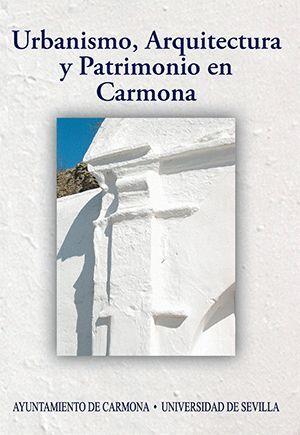 URBANISMO, ARQUITECTURA Y PATRIMONIO EN CARMONA