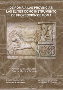 DE ROMA A LAS PROVINCIAS: LAS ELITES COMO INSTRUMENTO DE PROYECCIÓN DE ROMA