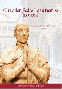 EL REY DON PEDRO I Y SU TIEMPO (1350-1369)
