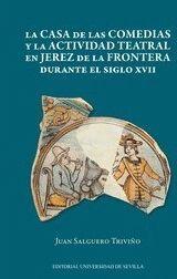 LA CASA DE LAS COMEDIAS Y LA ACTIVIDAD TEATRAL EN JEREZ DE LA FRONTERA DURANTE EL SIGLO XVII