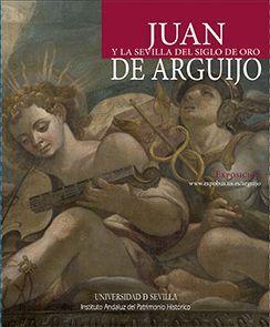 JUAN DE ARGUIJO Y LA SEVILLA DEL SIGLO DE ORO