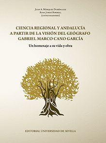 CIENCIA REGIONAL Y ANDALUCÍA A PARTIR DE LA VISIÓN DEL GEÓGRAFO GABRIEL MARCO CANO GARCÍA