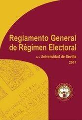 REGLAMENTO GENERAL DE RÉGIMEN ELECTORAL DE LA UNIVERSIDAD DE SEVILLA. 2017