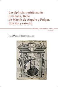 LAS EPÍSTOLAS SATISFACTORIAS (GRANADA, 1635) DE MARTÍN DE ANGULO Y PULGAR