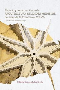 ESPACIO Y CONSTRUCCIÓN EN LA ARQUITECTURA RELIGIOSA MEDIEVAL DE JEREZ DE LA FRONTERA (S. XIII-XV)